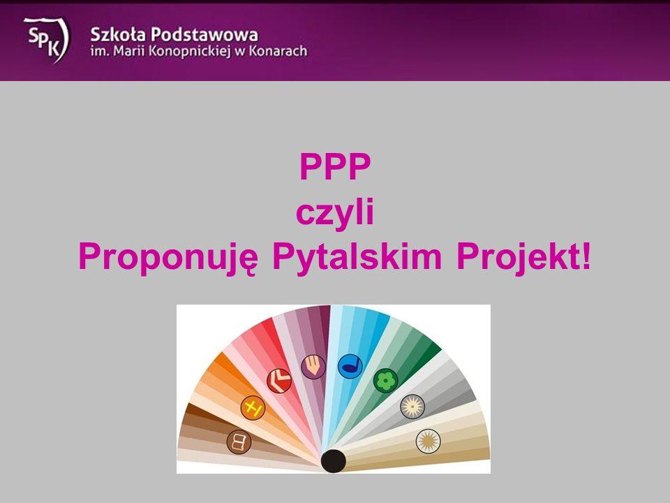 PPP czyli Proponuję Pytalskim Projekt!