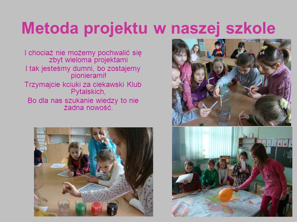 Metoda projektu w naszej szkole I chociaż nie możemy pochwalić się zbyt wieloma projektami I tak jesteśmy dumni, bo zostajemy pionierami.
