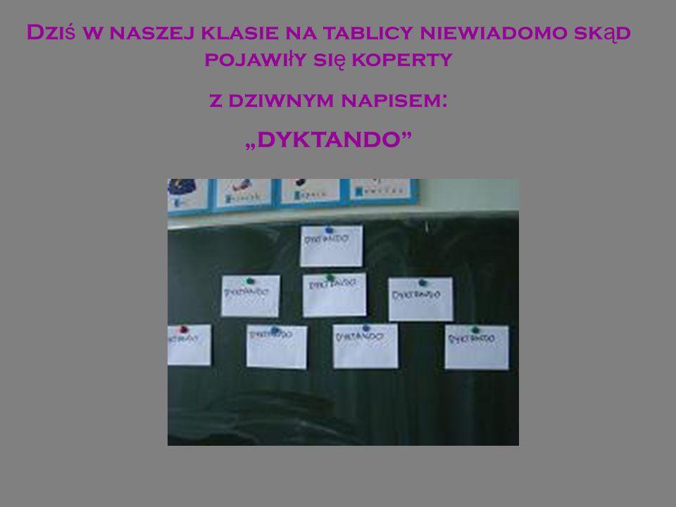 Dzi ś w naszej klasie na tablicy niewiadomo sk ą d pojawi ł y si ę koperty z dziwnym napisem: DYKTANDO