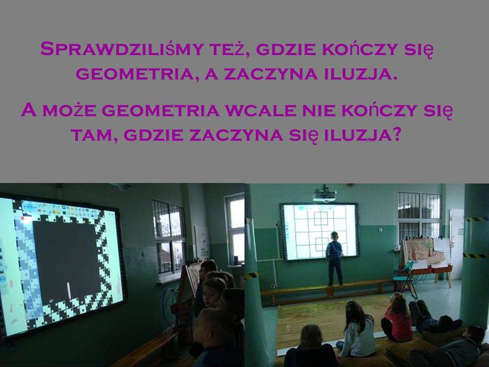 Sprawdzili ś my te ż, gdzie ko ń czy si ę geometria, a zaczyna iluzja.