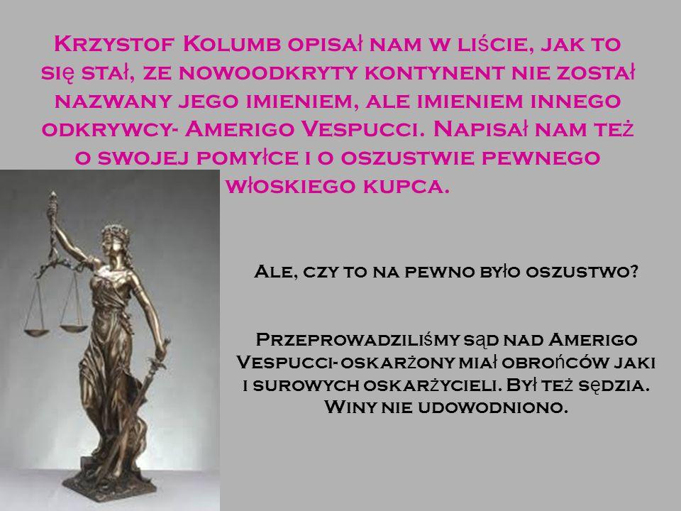Krzystof Kolumb opisa ł nam w li ś cie, jak to si ę sta ł, ze nowoodkryty kontynent nie zosta ł nazwany jego imieniem, ale imieniem innego odkrywcy- A
