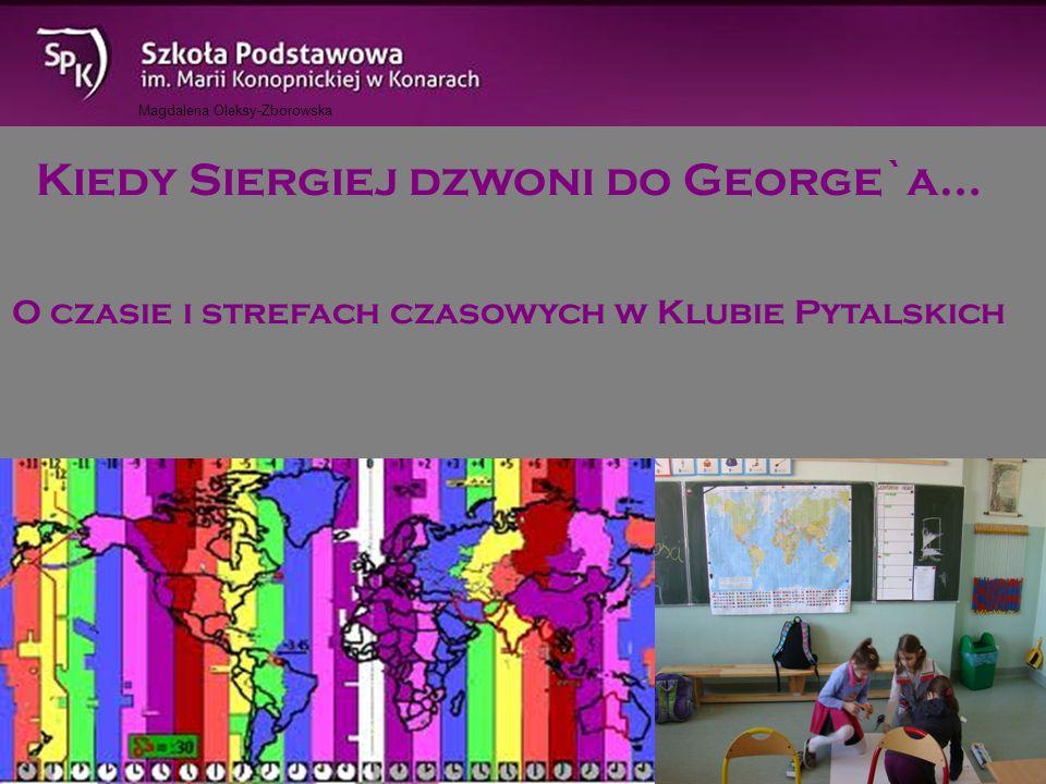 Magdalena Oleksy-Zborowska Kiedy Siergiej dzwoni do George`a… O czasie i strefach czasowych w Klubie Pytalskich