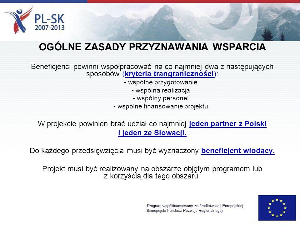 OGÓLNE ZASADY PRZYZNAWANIA WSPARCIA Beneficjenci powinni współpracować na co najmniej dwa z następujących sposobów (kryteria trangraniczności): - wspólne przygotowanie - wspólna realizacja - wspólny personel - wspólne finansowanie projektu W projekcie powinien brać udział co najmniej jeden partner z Polski i jeden ze Słowacji.