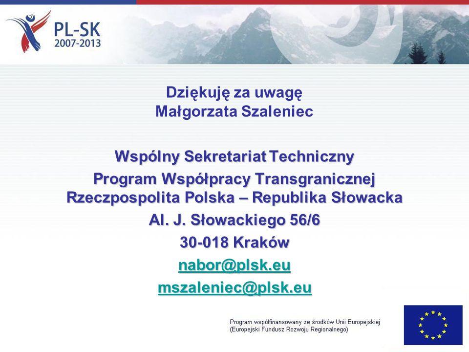 Dziękuję za uwagę Małgorzata Szaleniec Wspólny Sekretariat Techniczny Program Współpracy Transgranicznej Rzeczpospolita Polska – Republika Słowacka Al.