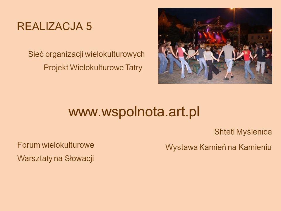 REALIZACJA 5 www.wspolnota.art.pl Shtetl Myślenice Forum wielokulturowe Wystawa Kamień na Kamieniu Projekt Wielokulturowe Tatry Warsztaty na Słowacji Sieć organizacji wielokulturowych