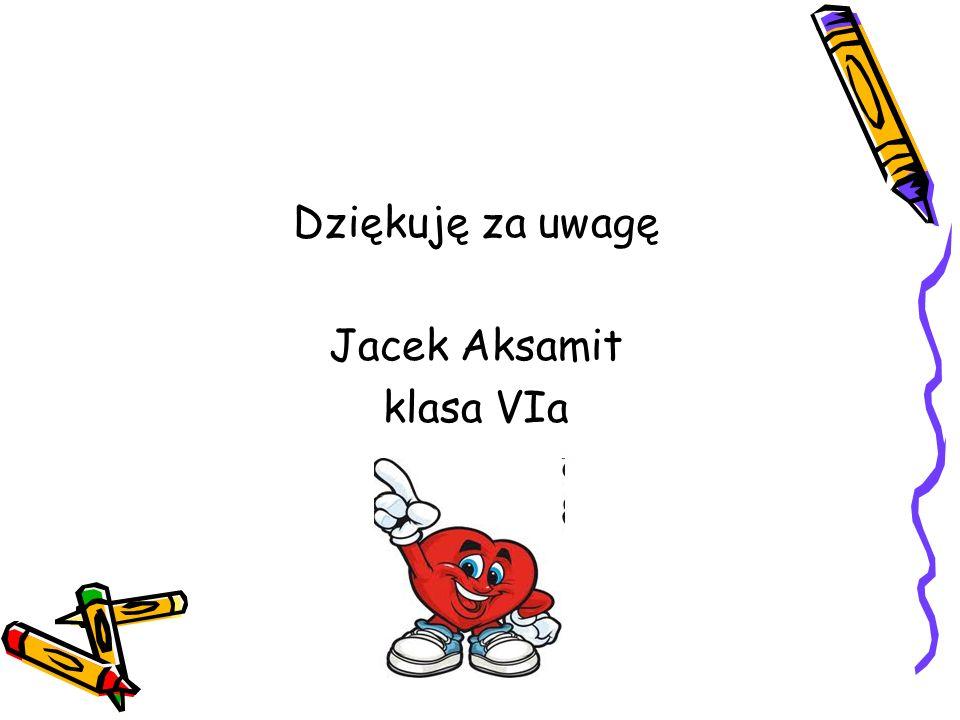 Dziękuję za uwagę Jacek Aksamit klasa VIa