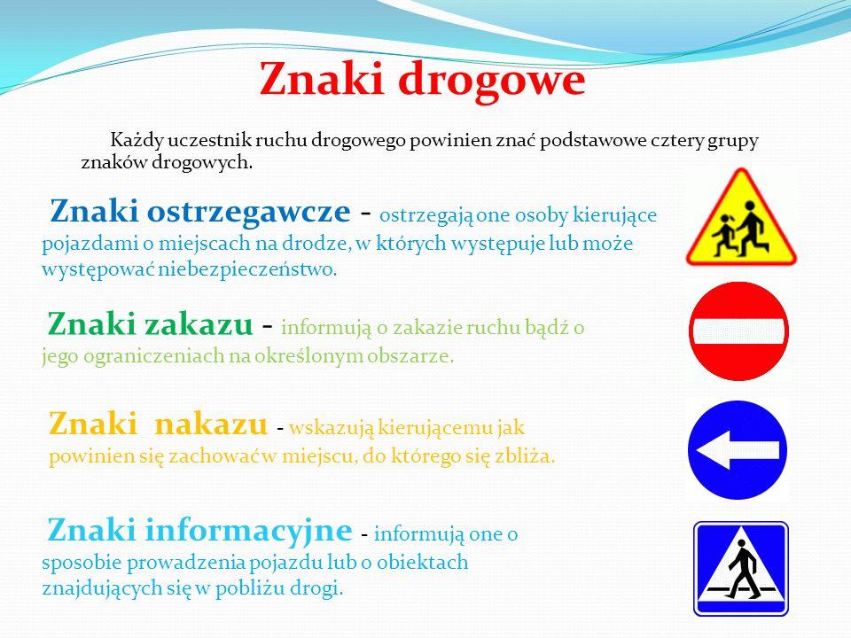Znaki drogowe Każdy uczestnik ruchu drogowego powinien znać podstawowe cztery grupy znaków drogowych. Znaki ostrzegawcze - ostrzegają one osoby kieruj
