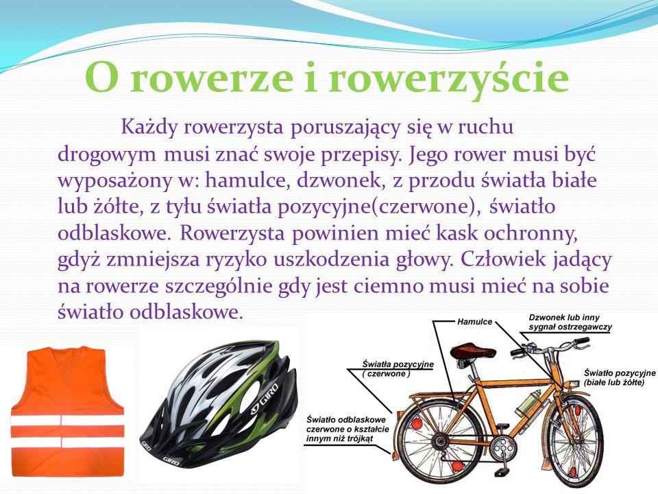 O rowerze i rowerzyście Każdy rowerzysta poruszający się w ruchu drogowym musi znać swoje przepisy. Jego rower musi być wyposażony w: hamulce, dzwonek