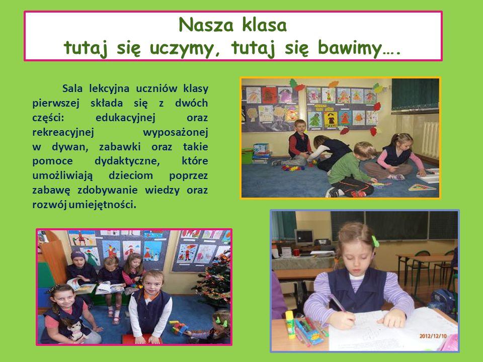 Nasza klasa tutaj się uczymy, tutaj się bawimy…. Sala lekcyjna uczniów klasy pierwszej składa się z dwóch części: edukacyjnej oraz rekreacyjnej wyposa