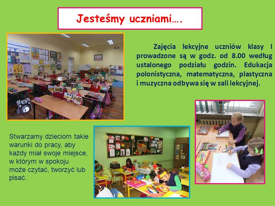 Jesteśmy uczniami…. Zajęcia lekcyjne uczniów klasy I prowadzone są w godz. od 8.00 według ustalonego podziału godzin. Edukacja polonistyczna, matematy