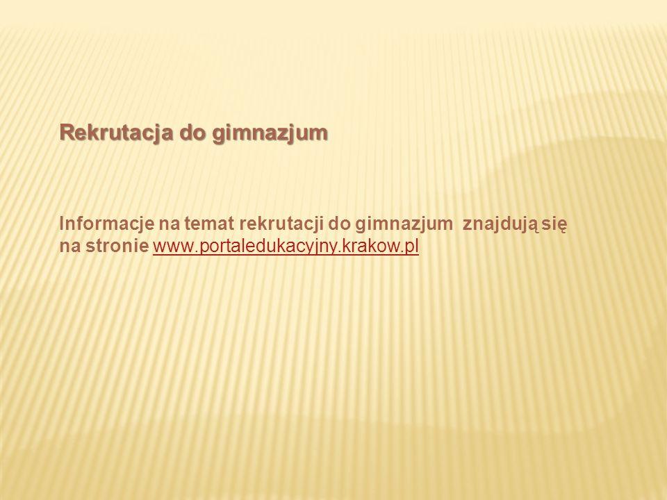 Informacje na temat rekrutacji do gimnazjum znajdują się na stronie www.portaledukacyjny.krakow.plwww.portaledukacyjny.krakow.pl Rekrutacja do gimnazjum