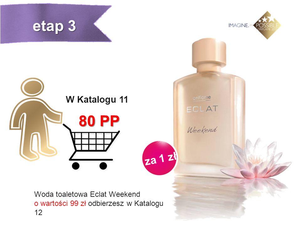 za 1 zł W Katalogu 11 80 PP Woda toaletowa Eclat Weekend o wartości 99 zł odbierzesz w Katalogu 12 etap 3