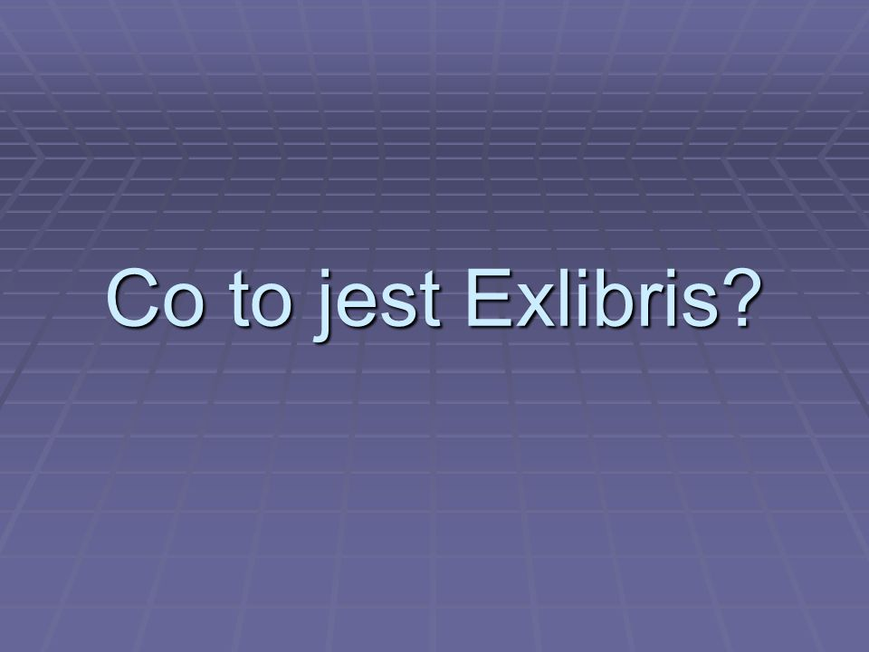 Ekslibris (łac.ex libris – z książek) – jest to znak własnościowy książki.