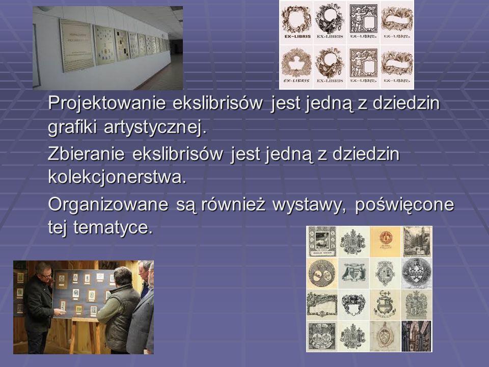 Projektowanie ekslibrisów jest jedną z dziedzin grafiki artystycznej. Zbieranie ekslibrisów jest jedną z dziedzin kolekcjonerstwa. Organizowane są rów