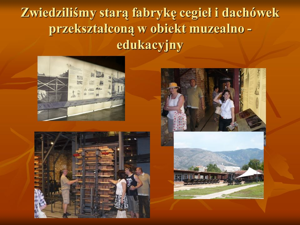 Zwiedziliśmy starą fabrykę cegieł i dachówek przekształconą w obiekt muzealno - edukacyjny