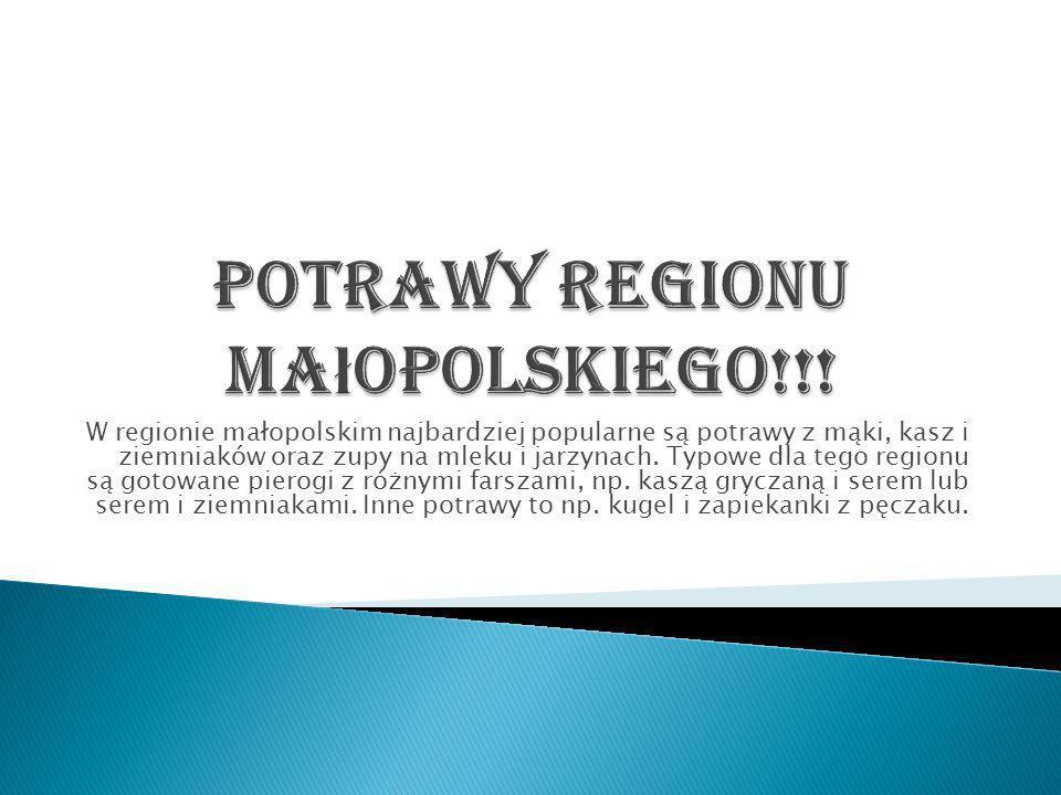 W regionie małopolskim najbardziej popularne są potrawy z mąki, kasz i ziemniaków oraz zupy na mleku i jarzynach. Typowe dla tego regionu są gotowane