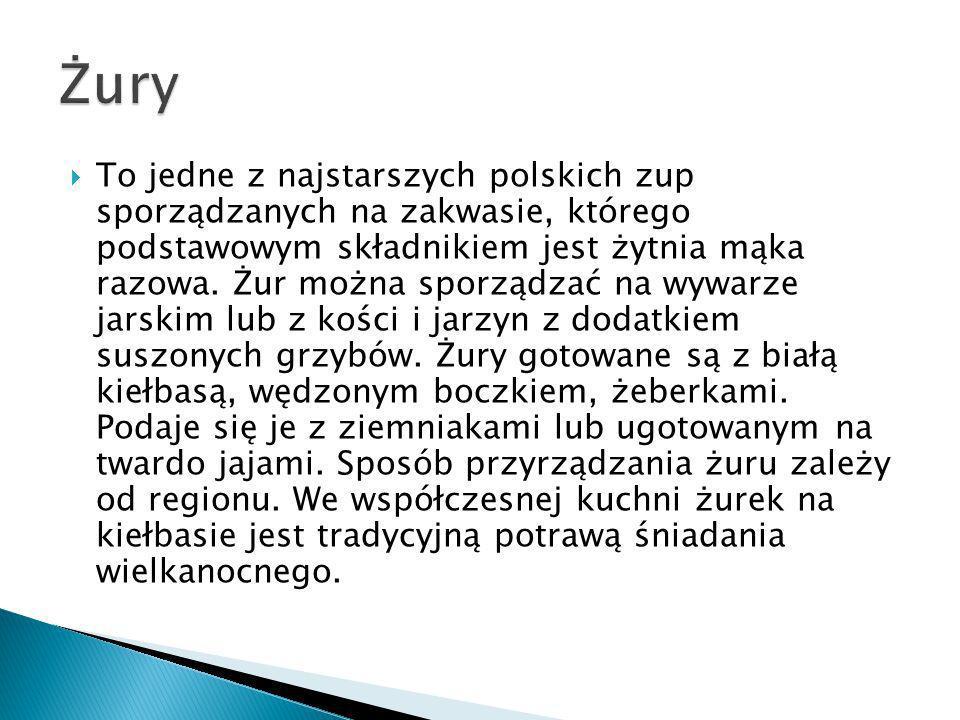 To jedne z najstarszych polskich zup sporządzanych na zakwasie, którego podstawowym składnikiem jest żytnia mąka razowa. Żur można sporządzać na wywar