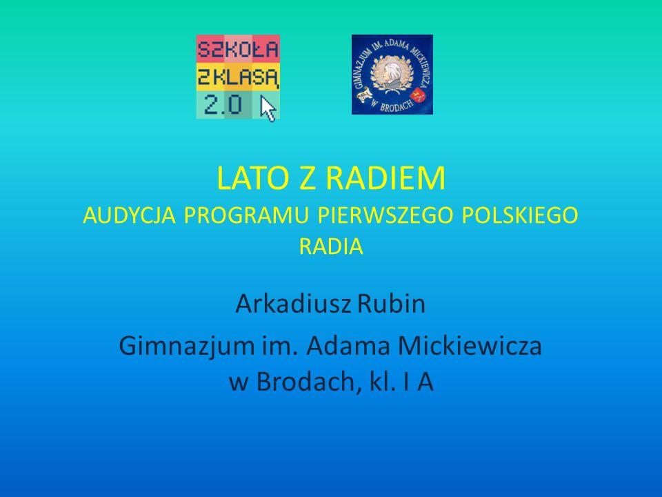 LATO Z RADIEM AUDYCJA PROGRAMU PIERWSZEGO POLSKIEGO RADIA Arkadiusz Rubin Gimnazjum im.