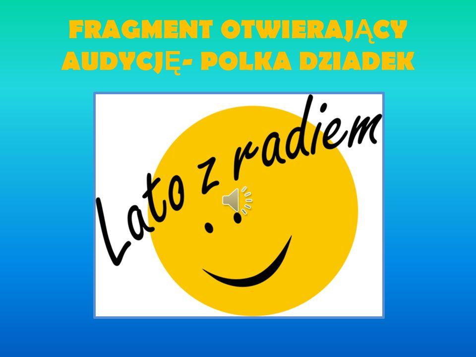 FRAGMENT OTWIERAJ Ą CY AUDYCJ Ę - POLKA DZIADEK