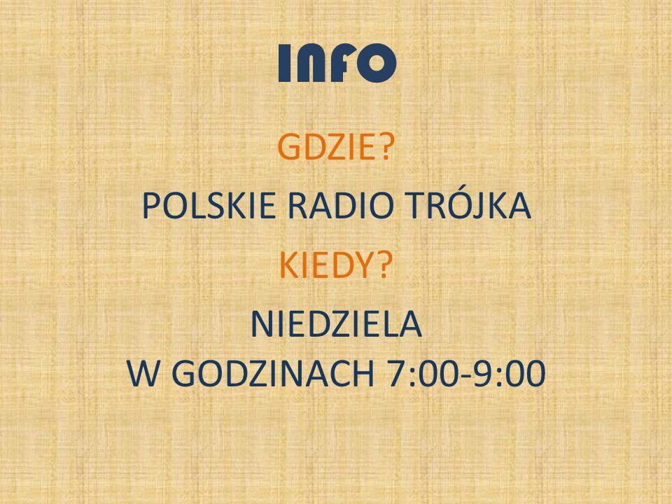 INFO GDZIE? POLSKIE RADIO TRÓJKA KIEDY? NIEDZIELA W GODZINACH 7:00-9:00
