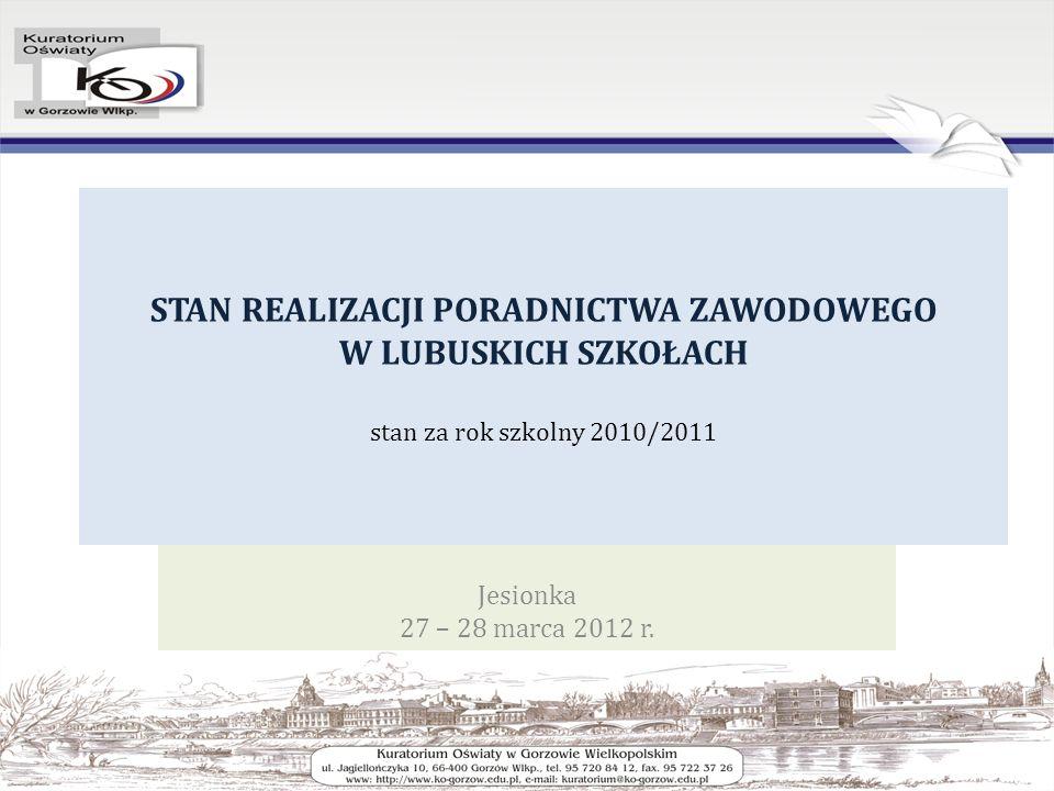 STAN REALIZACJI PORADNICTWA ZAWODOWEGO W LUBUSKICH SZKOŁACH stan za rok szkolny 2010/2011 Jesionka 27 – 28 marca 2012 r.