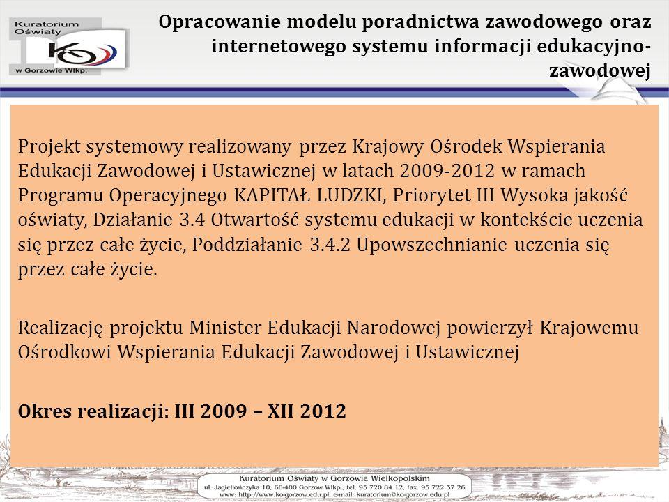 Opracowanie modelu poradnictwa zawodowego oraz internetowego systemu informacji edukacyjno- zawodowej Projekt systemowy realizowany przez Krajowy Ośro
