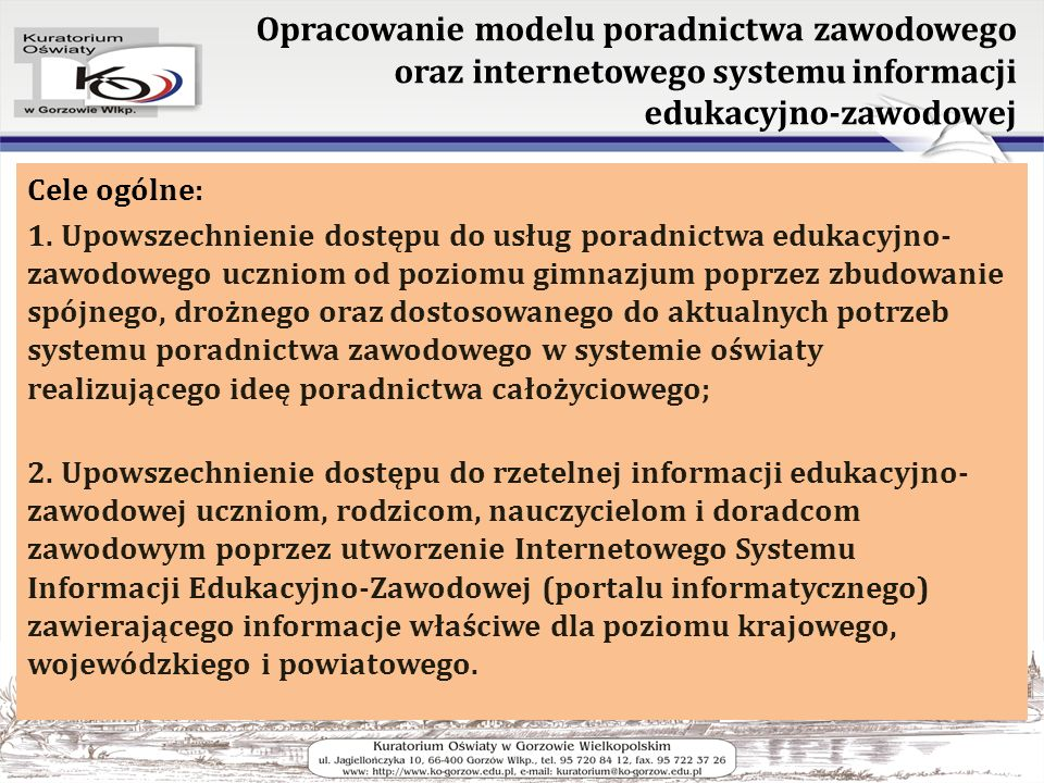 Opracowanie modelu poradnictwa zawodowego oraz internetowego systemu informacji edukacyjno-zawodowej Cele ogólne: 1. Upowszechnienie dostępu do usług