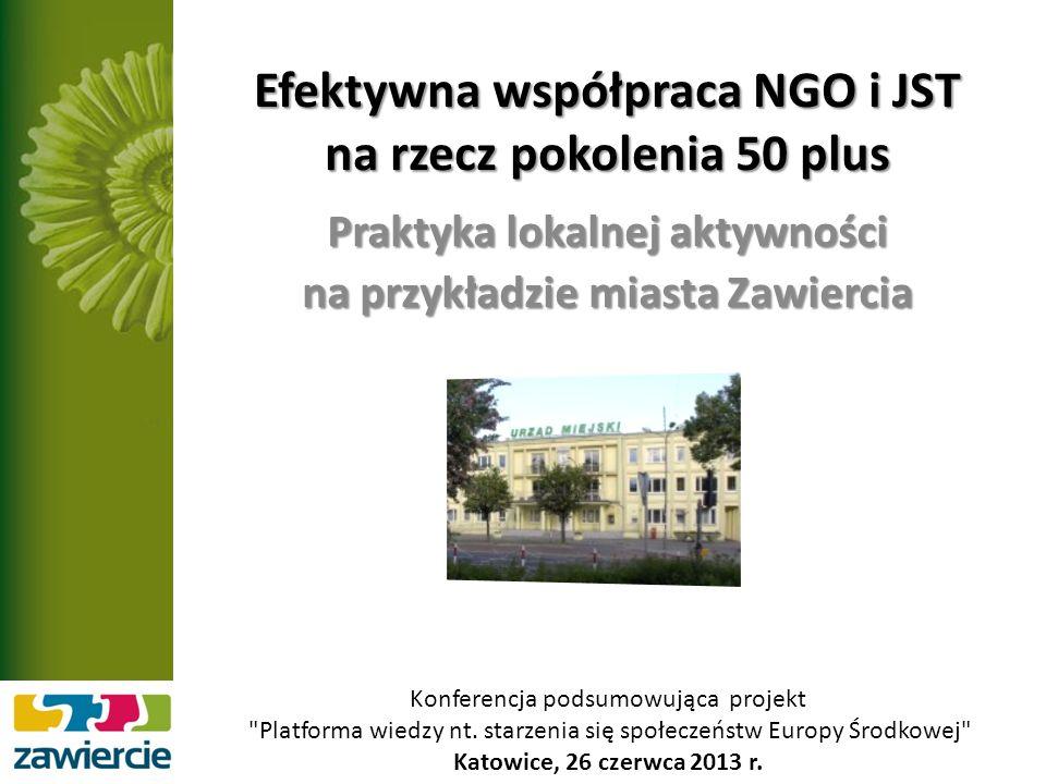 Efektywna współpraca NGO i JST na rzecz pokolenia 50 plus Praktyka lokalnej aktywności na przykładzie miasta Zawiercia Konferencja podsumowująca projekt Platforma wiedzy nt.