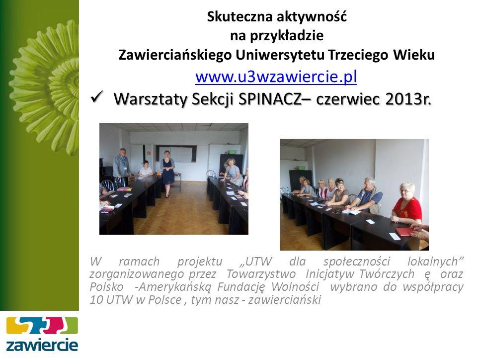 Skuteczna aktywność na przykładzie Zawierciańskiego Uniwersytetu Trzeciego Wieku www.u3wzawiercie.pl Warsztaty Sekcji SPINACZ– czerwiec 2013r.
