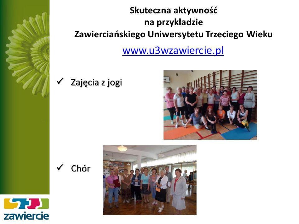 Skuteczna aktywność na przykładzie Zawierciańskiego Uniwersytetu Trzeciego Wieku www.u3wzawiercie.pl Zajęcia z jogi Zajęcia z jogi Chór Chór