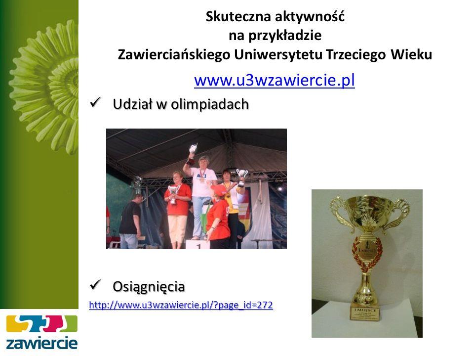 Skuteczna aktywność na przykładzie Zawierciańskiego Uniwersytetu Trzeciego Wieku www.u3wzawiercie.pl Udział w olimpiadach Udział w olimpiadach Osiągnięcia Osiągnięcia http://www.u3wzawiercie.pl/ page_id=272