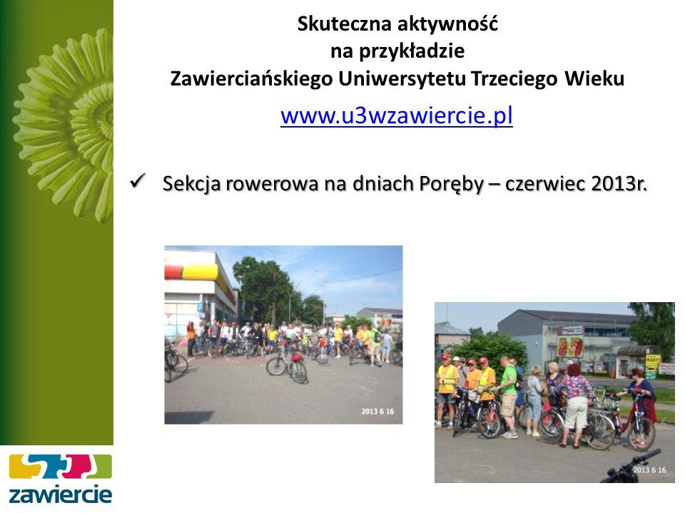 Skuteczna aktywność na przykładzie Zawierciańskiego Uniwersytetu Trzeciego Wieku www.u3wzawiercie.pl Sekcja rowerowa na dniach Poręby – czerwiec 2013r.