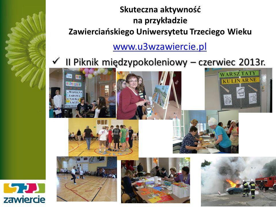 Skuteczna aktywność na przykładzie Zawierciańskiego Uniwersytetu Trzeciego Wieku www.u3wzawiercie.pl II Piknik międzypokoleniowy – czerwiec 2013r.