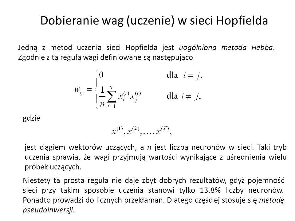 Dobieranie wag (uczenie) w sieci Hopfielda Jedną z metod uczenia sieci Hopfielda jest uogólniona metoda Hebba. Zgodnie z tą regułą wagi definiowane są
