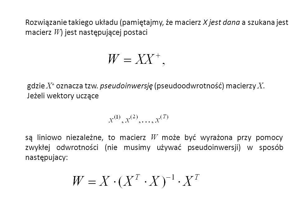 Rozwiązanie takiego układu (pamiętajmy, że macierz X jest dana a szukana jest macierz W ) jest następującej postaci gdzie X + oznacza tzw. pseudoinwer