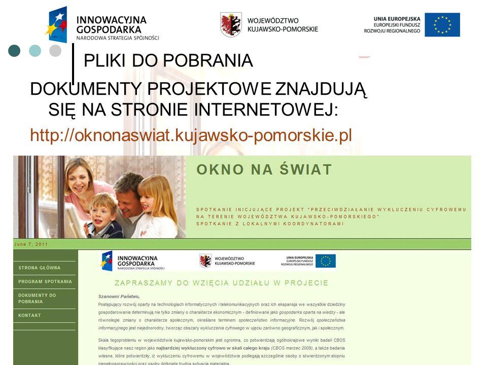 PLIKI DO POBRANIA DOKUMENTY PROJEKTOWE ZNAJDUJĄ SIĘ NA STRONIE INTERNETOWEJ: http://oknonaswiat.kujawsko-pomorskie.pl