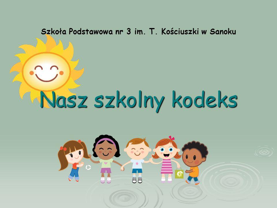 Nasz szkolny kodeks Szkoła Podstawowa nr 3 im. T. Kościuszki w Sanoku