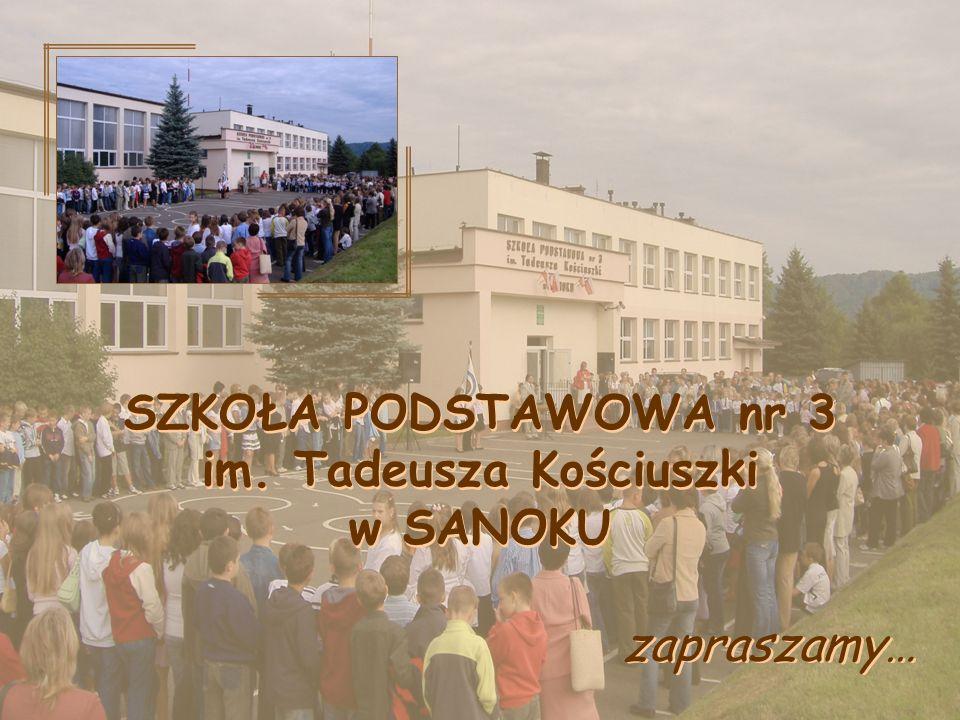 SZKOŁA PODSTAWOWA nr 3 im. Tadeusza Kościuszki w SANOKU zapraszamy…