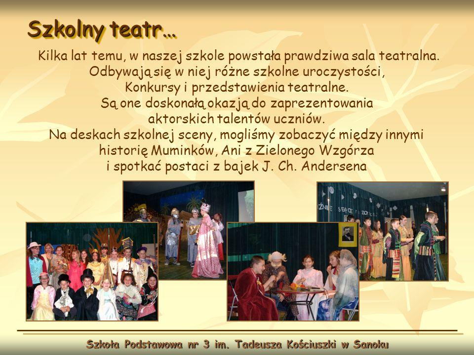 Szkolny teatr… Szkoła Podstawowa nr 3 im. Tadeusza Kościuszki w Sanoku Kilka lat temu, w naszej szkole powstała prawdziwa sala teatralna. Odbywają się