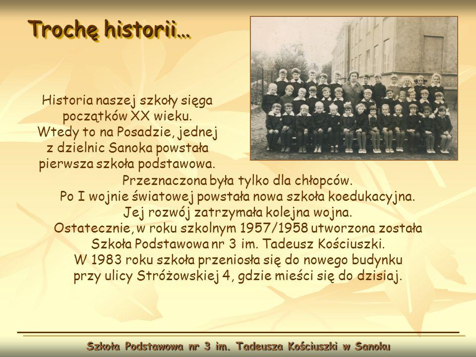 Trochę historii… Szkoła Podstawowa nr 3 im. Tadeusza Kościuszki w Sanoku Przeznaczona była tylko dla chłopców. Po I wojnie światowej powstała nowa szk