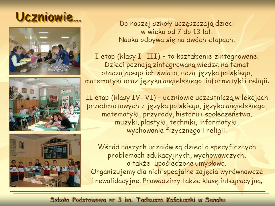 Uczniowie…Uczniowie… Szkoła Podstawowa nr 3 im. Tadeusza Kościuszki w Sanoku Do naszej szkoły uczęszczają dzieci w wieku od 7 do 13 lat. Nauka odbywa