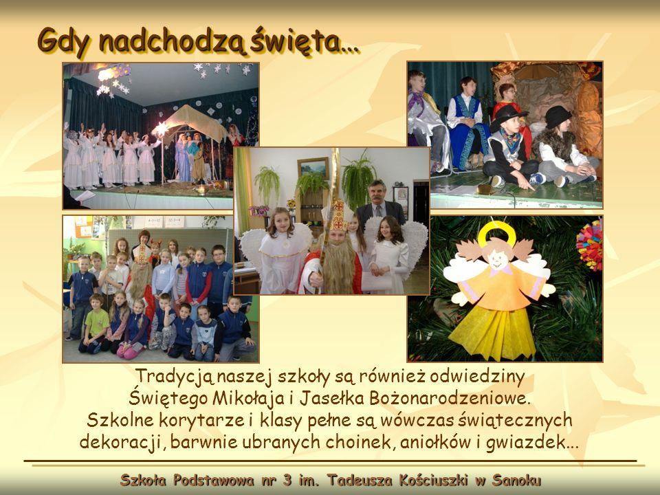 Gdy nadchodzą święta… Szkoła Podstawowa nr 3 im. Tadeusza Kościuszki w Sanoku Tradycją naszej szkoły są również odwiedziny Świętego Mikołaja i Jasełka