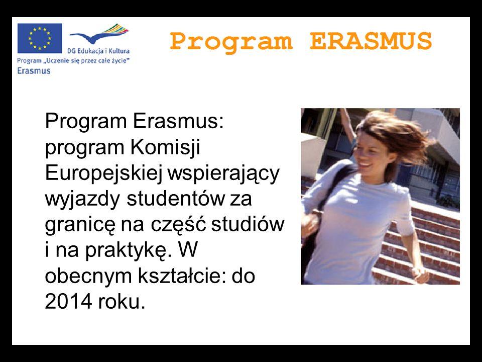 Program Erasmus: program Komisji Europejskiej wspierający wyjazdy studentów za granicę na część studiów i na praktykę. W obecnym kształcie: do 2014 ro