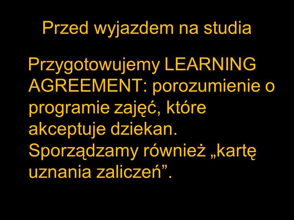 Przed wyjazdem na studia Przygotowujemy LEARNING AGREEMENT: porozumienie o programie zajęć, które akceptuje dziekan. Sporządzamy również kartę uznania