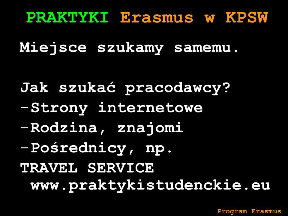 PRAKTYKI Erasmus w KPSW Miejsce szukamy samemu. Jak szukać pracodawcy? -Strony internetowe -Rodzina, znajomi -Pośrednicy, np. TRAVEL SERVICE www.prakt