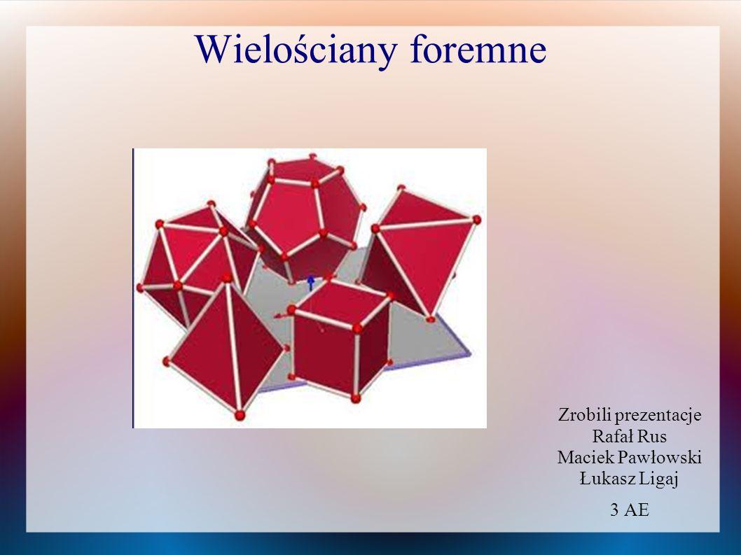 Wielościany foremne Wielościanem foremnym nazywamy wielościan wypukły, którego wszystkie ściany są przystającymi wielokątami foremnymi i wszystkie kąty dwuścienne wyznaczone przez ściany są równe