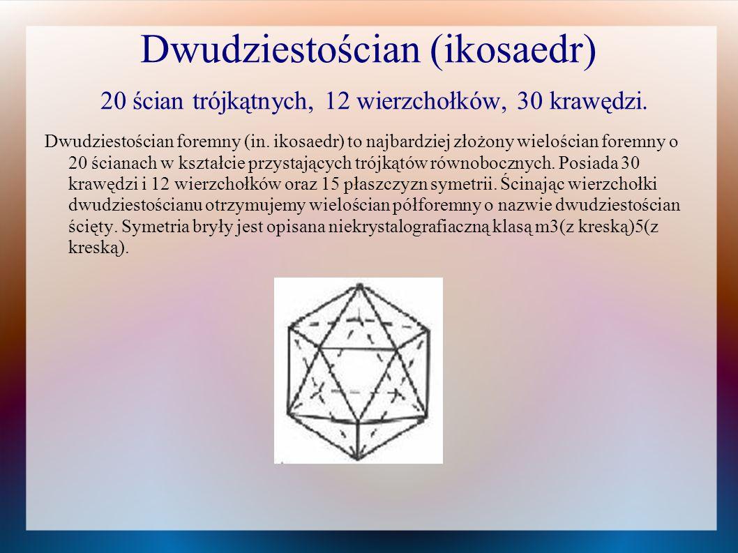 Dwudziestościan (ikosaedr) 20 ścian trójkątnych, 12 wierzchołków, 30 krawędzi. Dwudziestościan foremny (in. ikosaedr) to najbardziej złożony wielościa