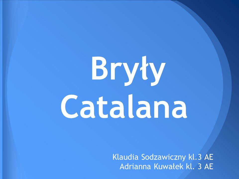 Bryły Catalana Klaudia Sodzawiczny kl.3 AE Adrianna Kuwałek kl. 3 AE