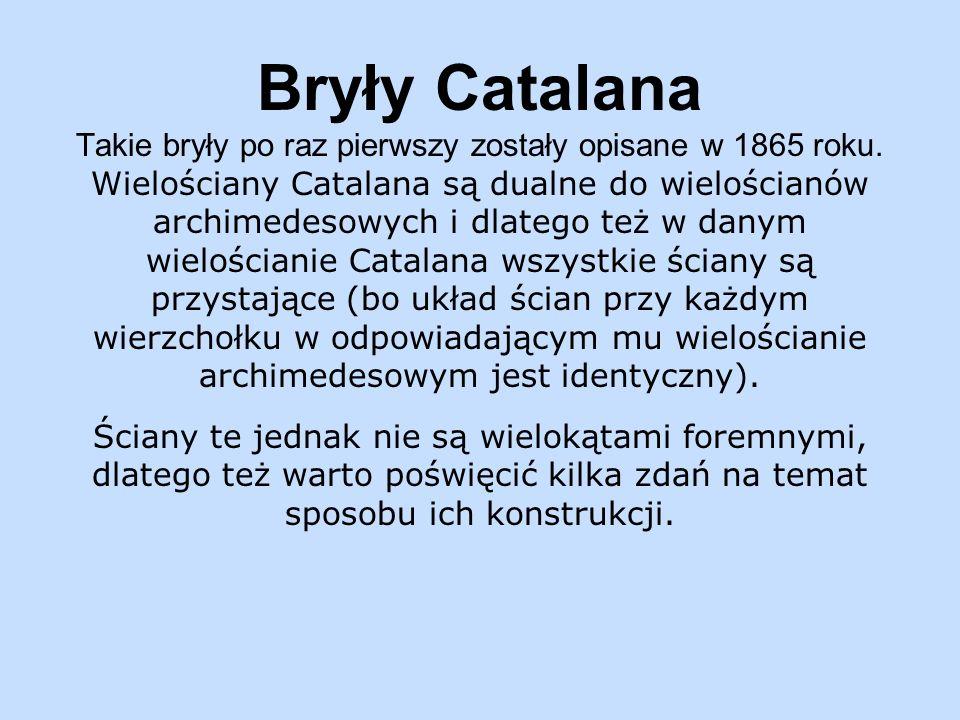 Bryły Catalana Takie bryły po raz pierwszy zostały opisane w 1865 roku.