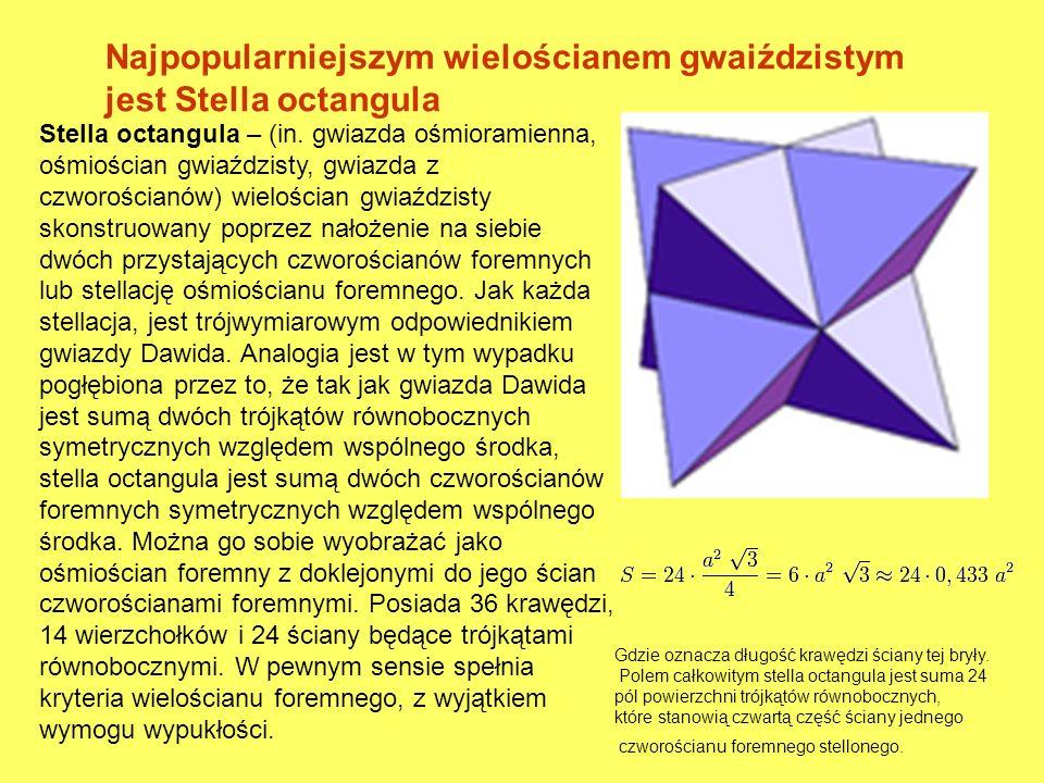 Najpopularniejszym wielościanem gwaiździstym jest Stella octangula Stella octangula – (in. gwiazda ośmioramienna, ośmiościan gwiaździsty, gwiazda z cz